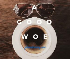 A Good Woe