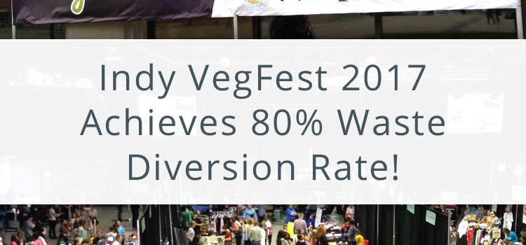 Indy VegFest 2017 Achieves 80% Waste Diversion Rate