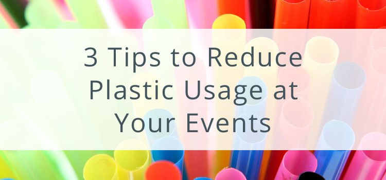 3 Tips to Reduce Plastic Usage at Your Events