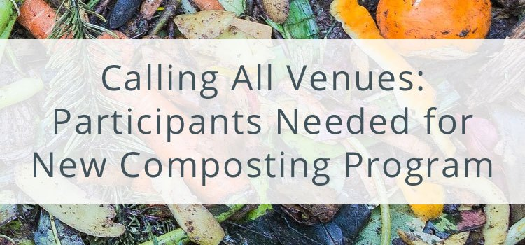 Calling All Venues: Participants Needed for New Composting Program