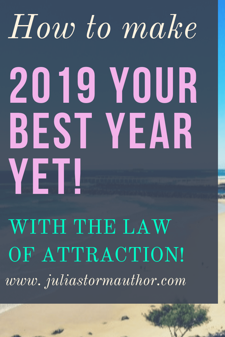 HOW TO MAKE 2019 YOUR BEST YEAR YET WITH THE LAW OF ATTRACTION!