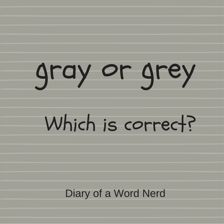 Gray Or Grey Which Is Correct Diary Of A Word Nerd