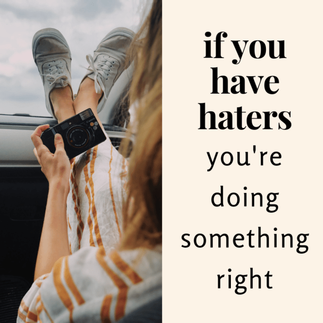if you have #haters you're doing something right. #quotes