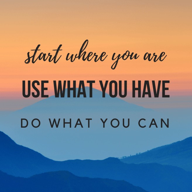 start where you are, use what you have, do what you can. Motivational quotes.