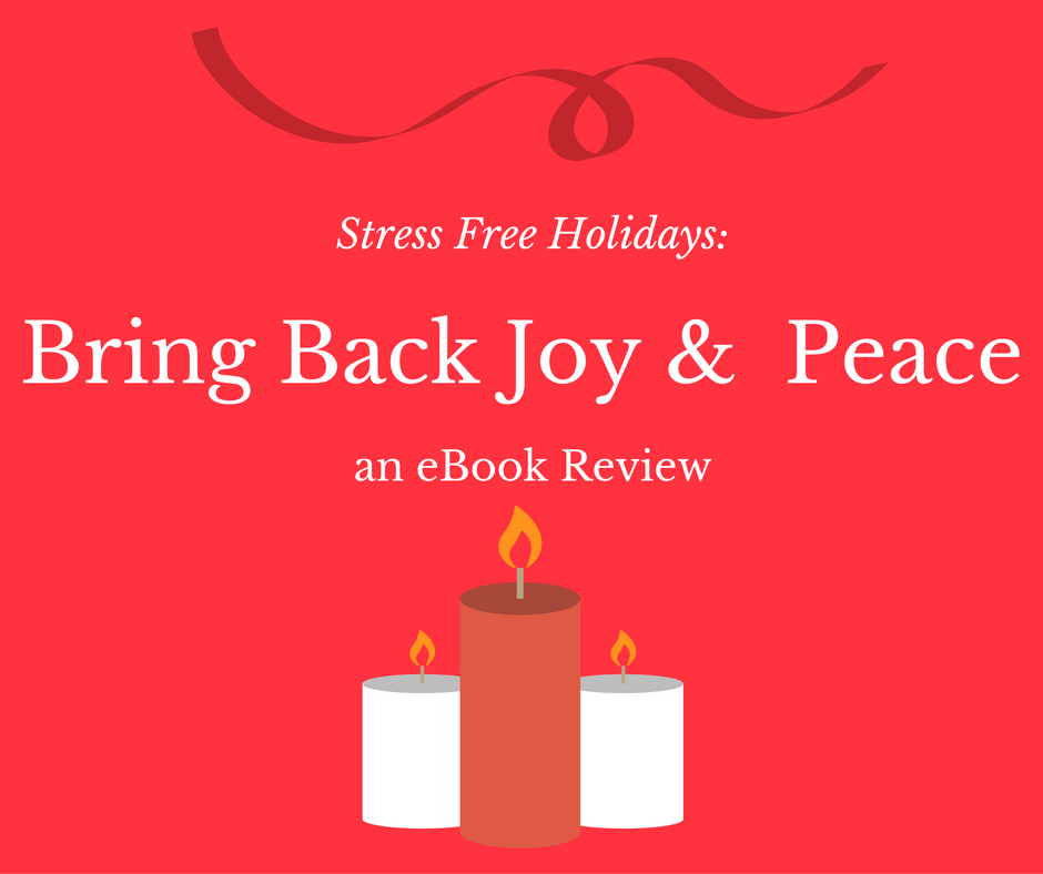 Stress Free Holidays: Bring Back Joy & Peace eBook Review