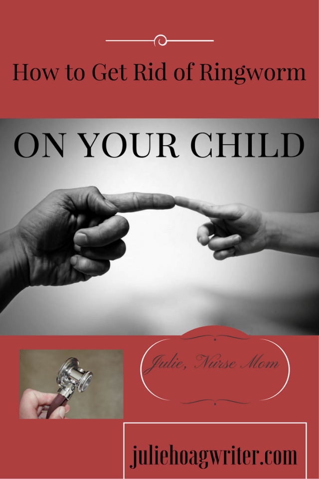How to Get Rid of Ringworm on Your Child. How I did it, Julie, Nurse Mom