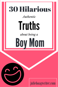 30 Authentic Truths about being a Boy Mom. There is humor in everyday parenting. Join me as I spill it.
