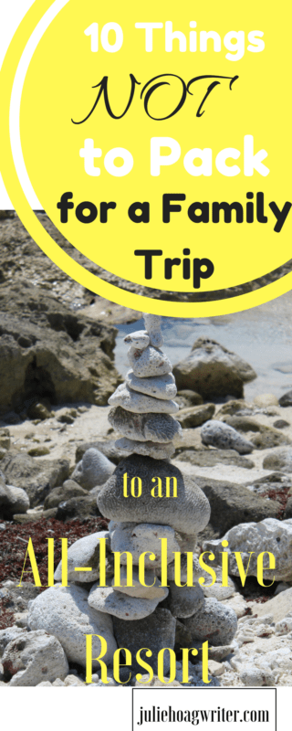 Ten Things Not To Pack For A Family Trip To An All