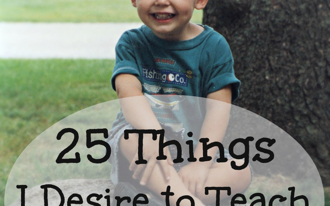 25 Things I Desire to Teach My Son