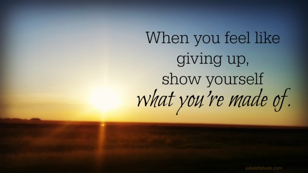 When You Feel Like Giving Up - Julie Lefebure