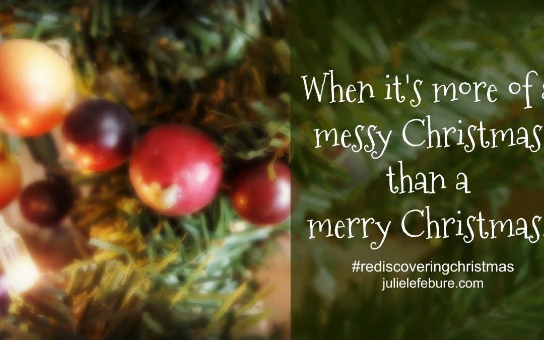 Rediscovering Christmas – When It's A Messy Christmas