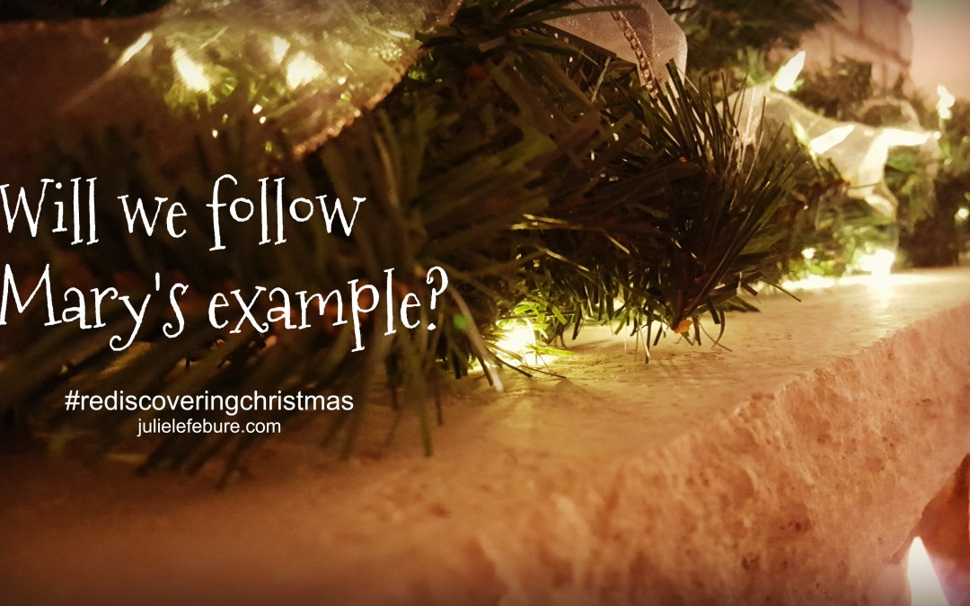 Rediscovering Christmas – Following Mary's Example