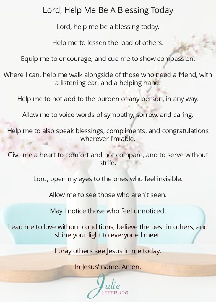 Lord, help me be a blessing today. A prayer for us all, especially me.