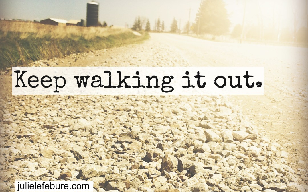 When You're On The Road Of Walking It Out