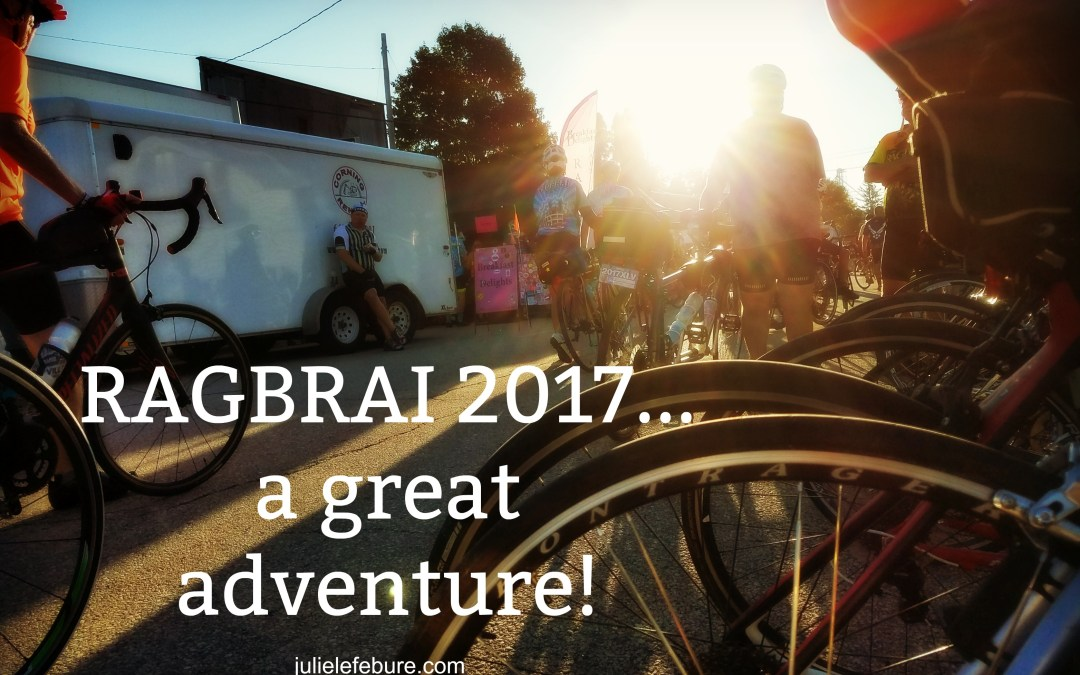 RAGBRAI 2017 – Wrapping Up A Great Adventure