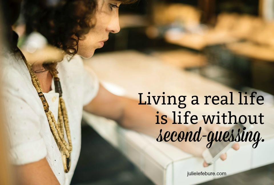 Living A Real Life Without Second-Guessing