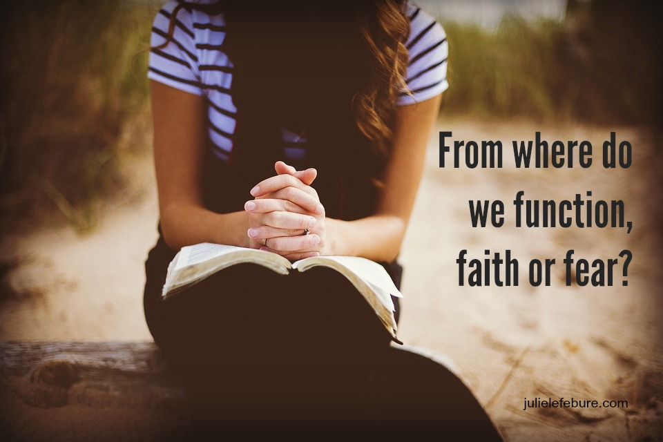 Do We Function Out Of Faith Or Fear?