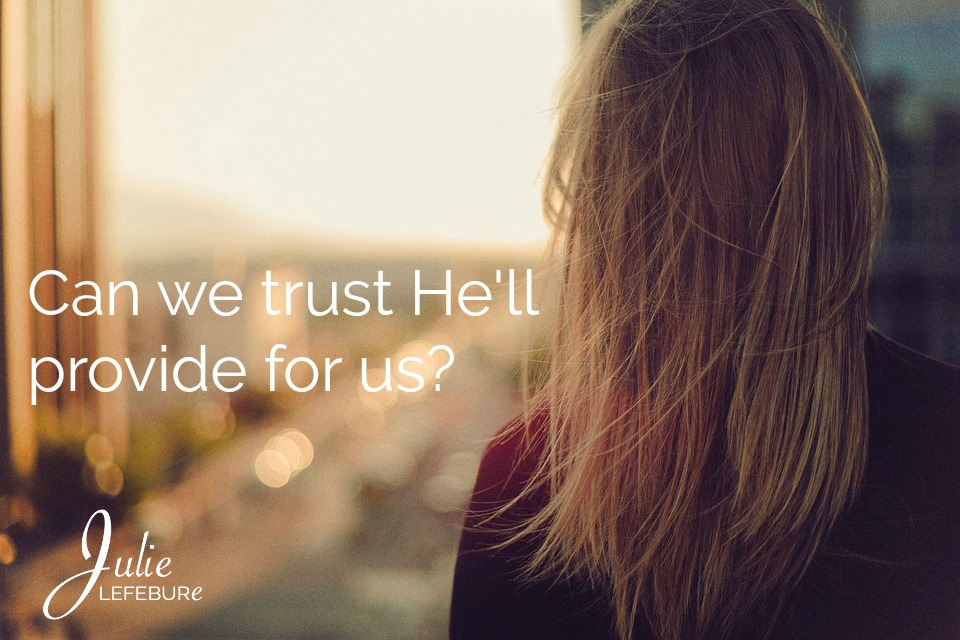 Can We Trust He'll Provide For Us?