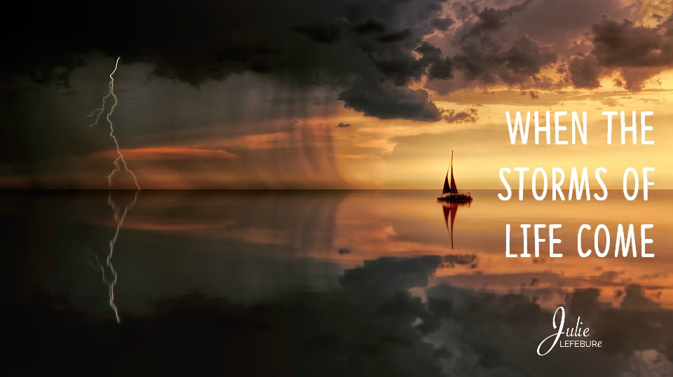 When the storms of life come, what do we do?
