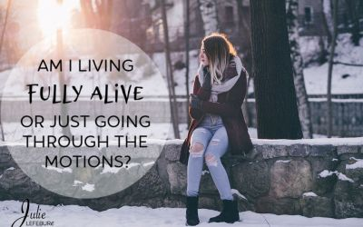 Living Fully Alive Or Just Going Through The Motions?