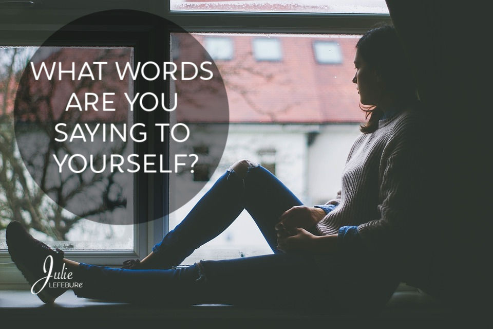 What Words Are You Saying To Yourself?