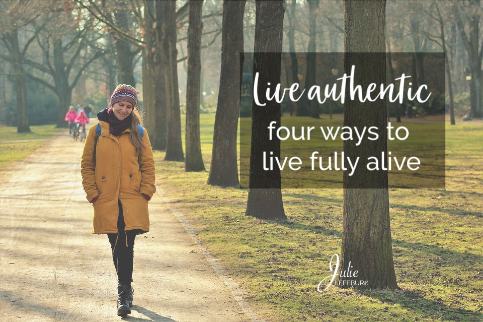 Live authentic - four way to live fully alive