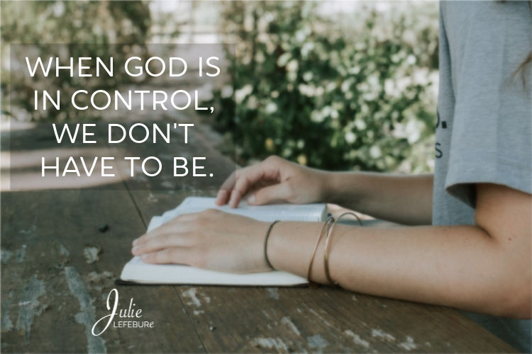 When God is in control, we don't have to be.