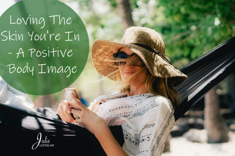 Loving The Skin You're In – A Positive Body Image