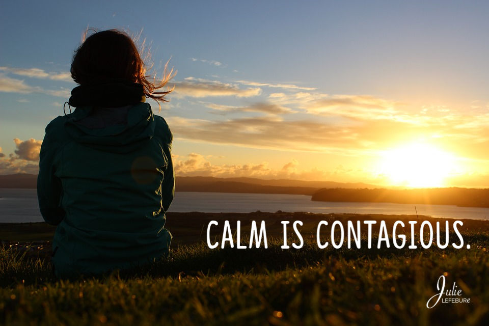 Calm Is Contagious – A Truth For Today