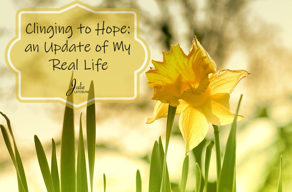 Clinging to Hope: an Update of My Real Life