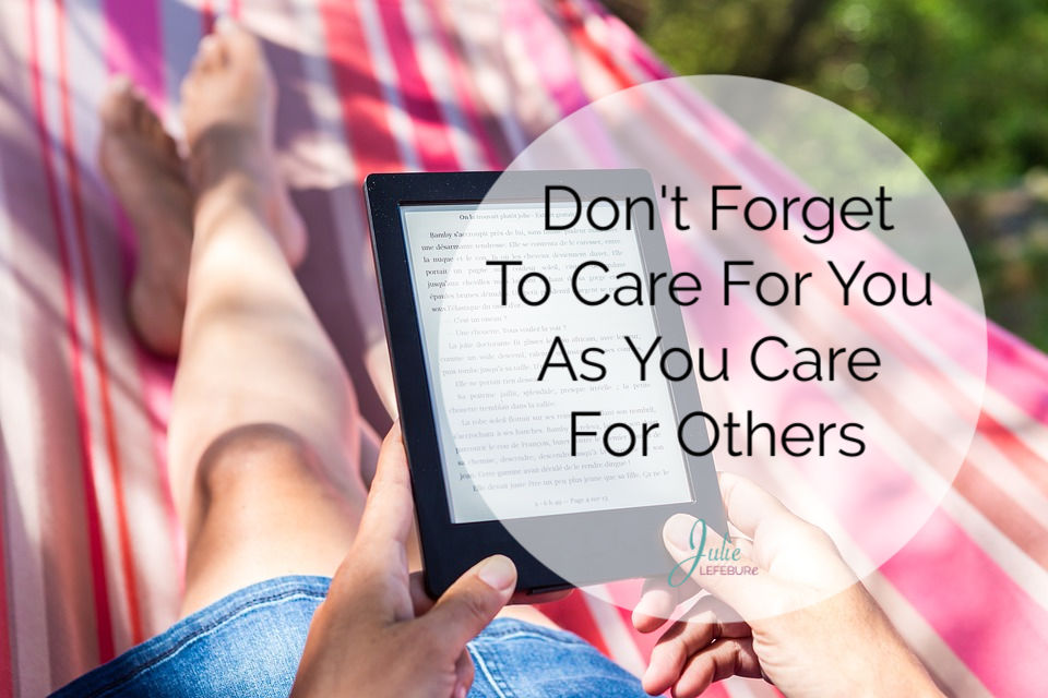 Don't forget to care for you as you care for others.