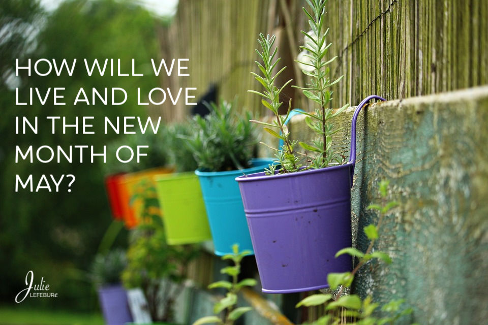 How Will We Live And Love In The New Month Of May?