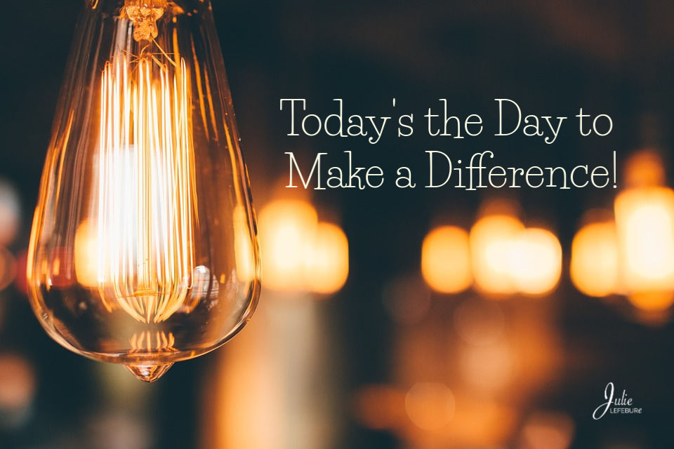 Today's The Day To Make A Difference!