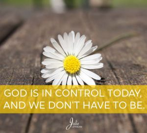 God is in control today, and we don't have to be.