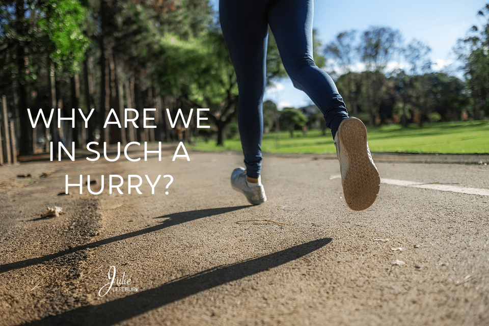 Why Are We In Such A Hurry?