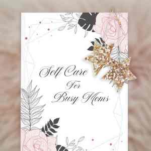 Self Care for Busy Moms Binder (DIGITAL)