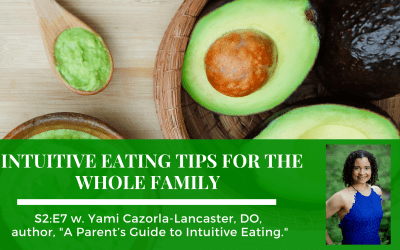 S2:E7: Intuitive Eating Tips For The Whole Family