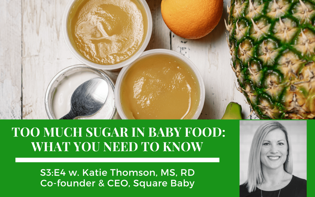 S3:E4: Too Much Sugar in Baby Food: What You Need To Know