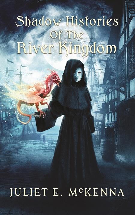 Shadow Histories of the River Kingdom – Juliet E  McKenna
