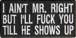 I Aint Mr Right But I'll Fuck You Till He Shows Up Patch