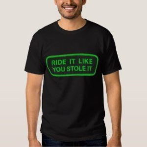 ride_it_like_you_stole_it_green_shirt-r9088d411e8804731aee7281a7da6fae8_jg4dk_512