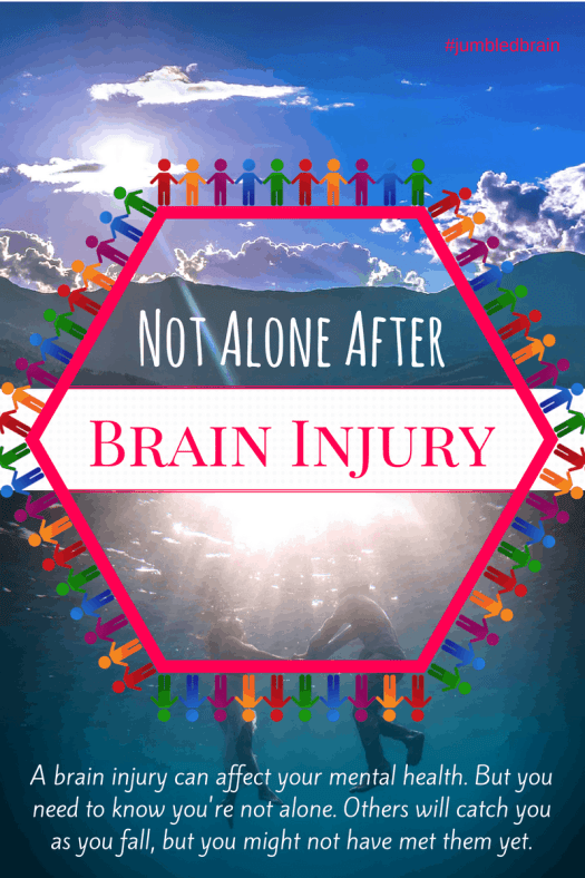 A brain injury can affect your mental health. But you need to know you're not alone. Others will catch you as you fall, but you might not have met them yet.