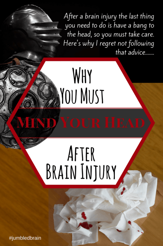 After a brain injury the last thing you need to do is have a bang to the head, so you must take care. Here's why I regret not following that advice......