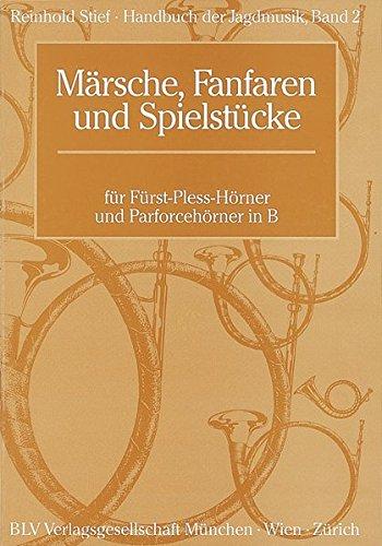 Handbuch der Jagdmusik / Märsche, Fanfaren und Spielstücke: für Fürst-Pless-Hörner und Parforcehörner in B