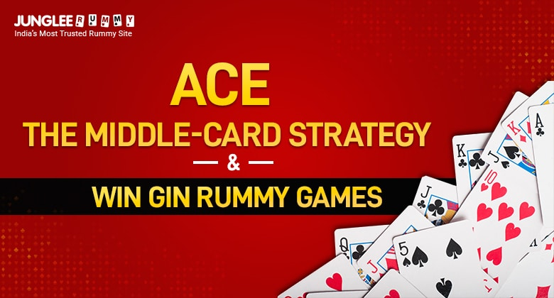 Ace The Middle Card Strategy And Win Gin Rummy Games