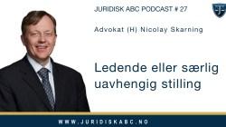 Ledende eller særlig uavhengig stilling – ny podcast med Nicolay Skarning