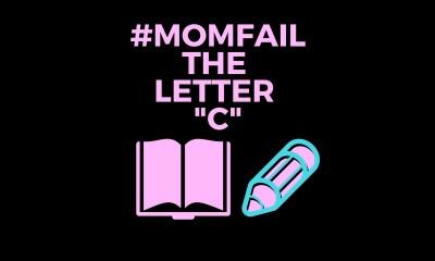 #momfail-the-letter-c-justabxmom