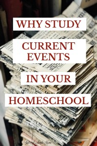 Why Study Curren Events in Your Homeschool? Why is this important for young children? #homeschool #homeschooltips
