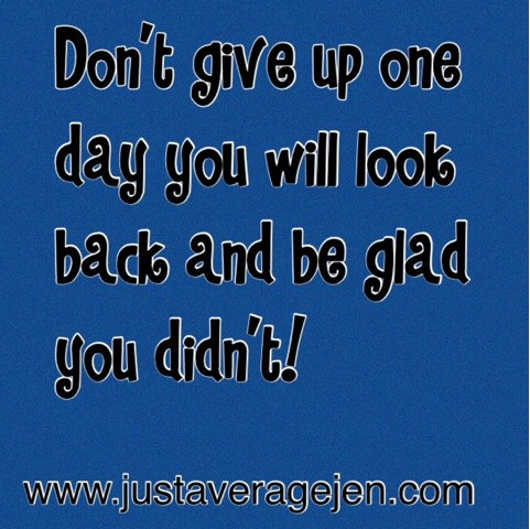 Meme saying - Don't give up one day you will look back and be glad you didn't.