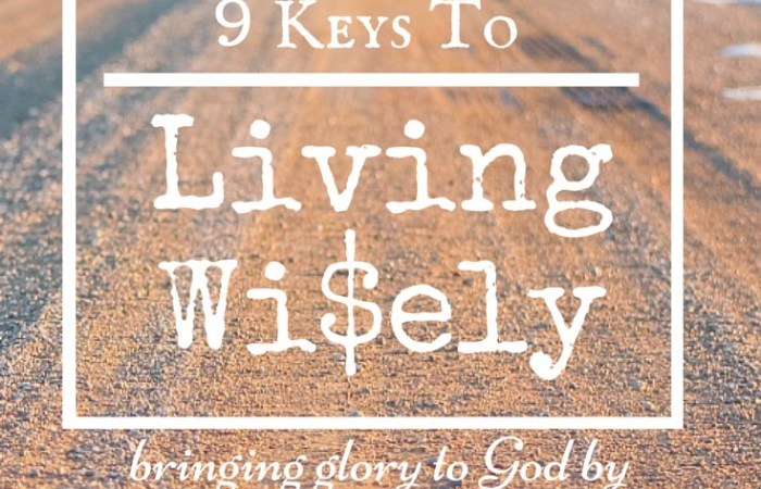 9 Keys to Living Wi$ely // Part 1
